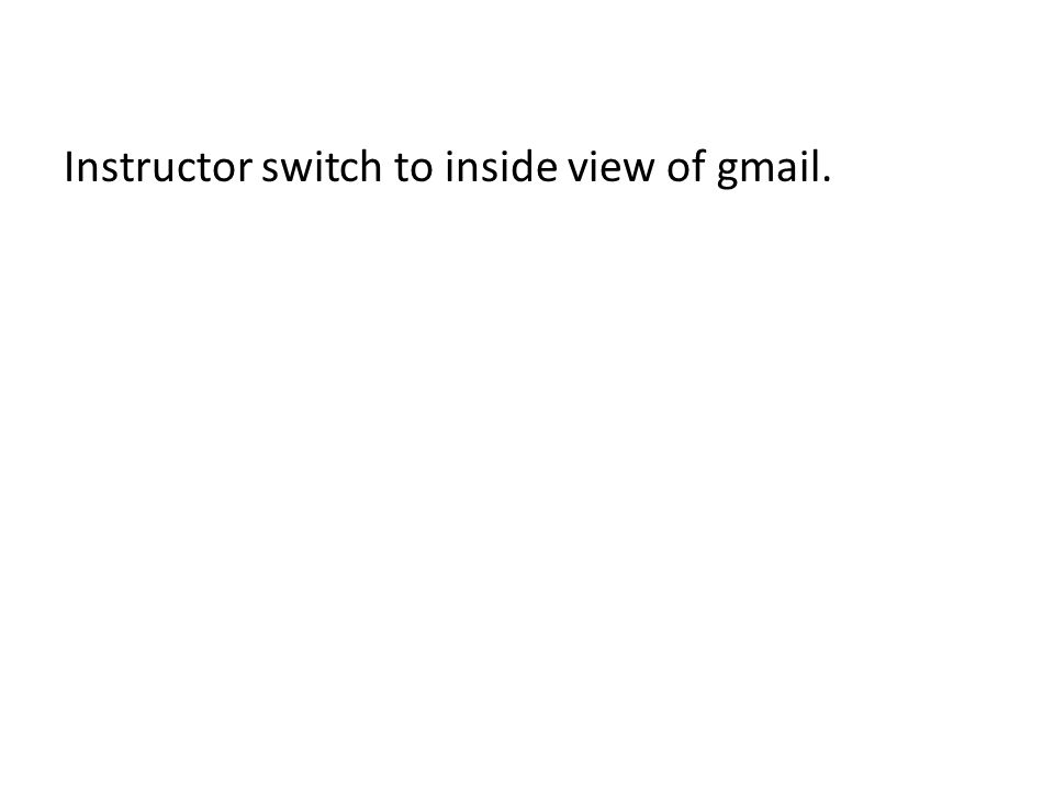 Instructor switch to inside view of gmail.