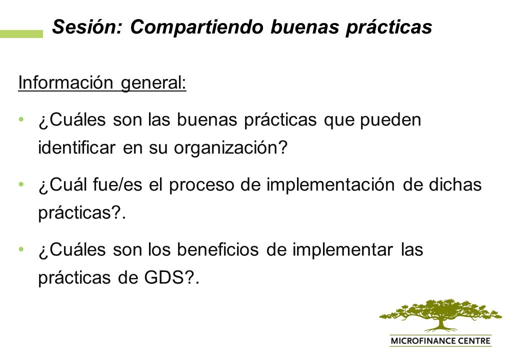 Sesión: Compartiendo buenas prácticas Información general: ¿Cuáles son las buenas prácticas que pueden identificar en su organización.