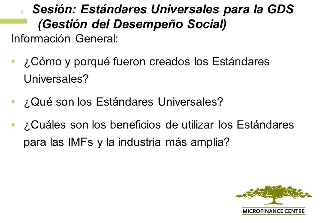 Sesión: Estándares Universales para la GDS (Gestión del Desempeño Social) Información General: ¿Cómo y porqué fueron creados los Estándares Universales.