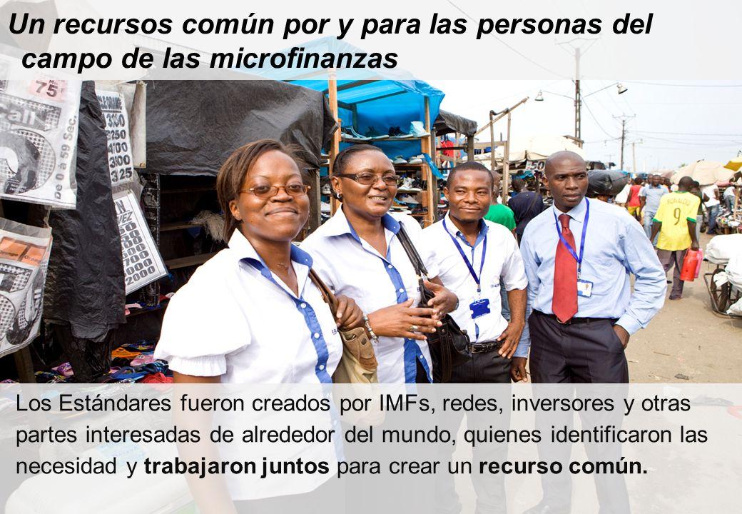 Un recursos común por y para las personas del campo de las microfinanzas Los Estándares fueron creados por IMFs, redes, inversores y otras partes interesadas de alrededor del mundo, quienes identificaron las necesidad y trabajaron juntos para crear un recurso común.
