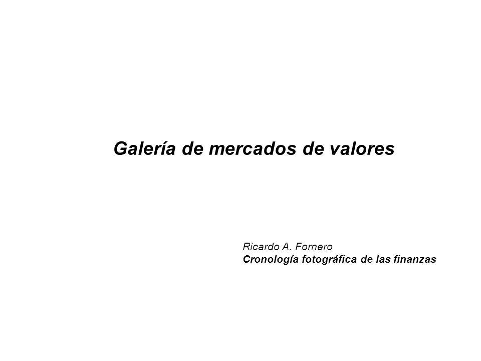 Galería de mercados de valores Ricardo A. Fornero Cronología fotográfica de las finanzas