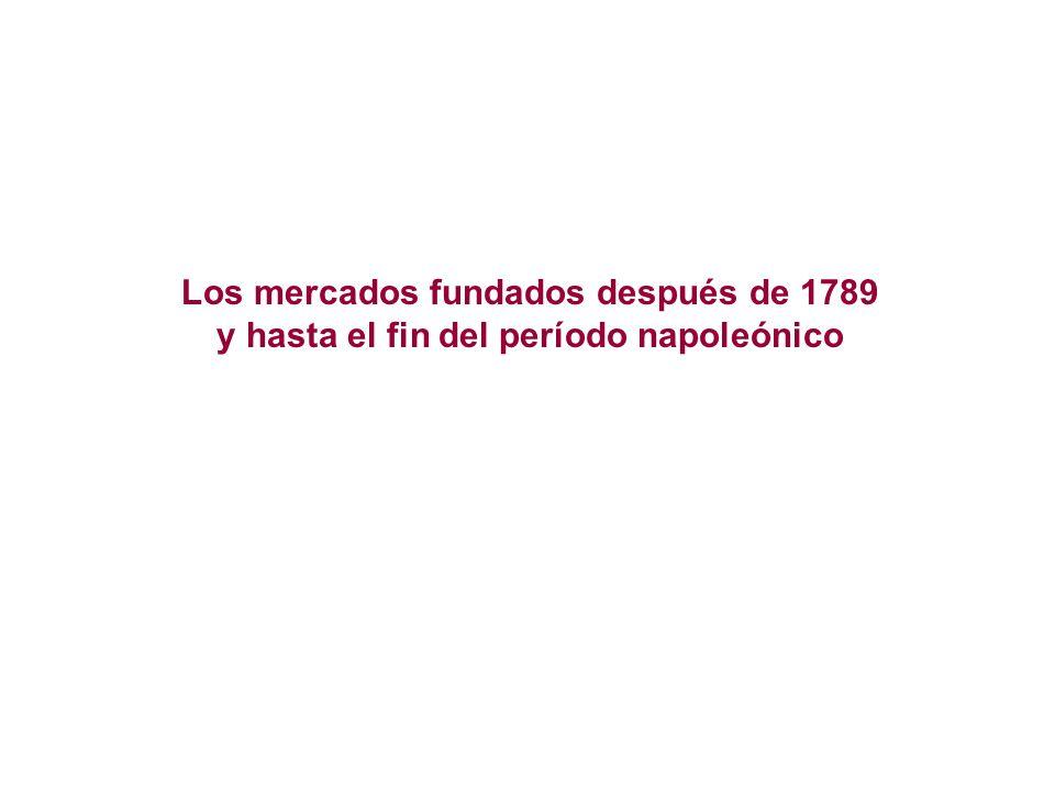 Los mercados fundados después de 1789 y hasta el fin del período napoleónico