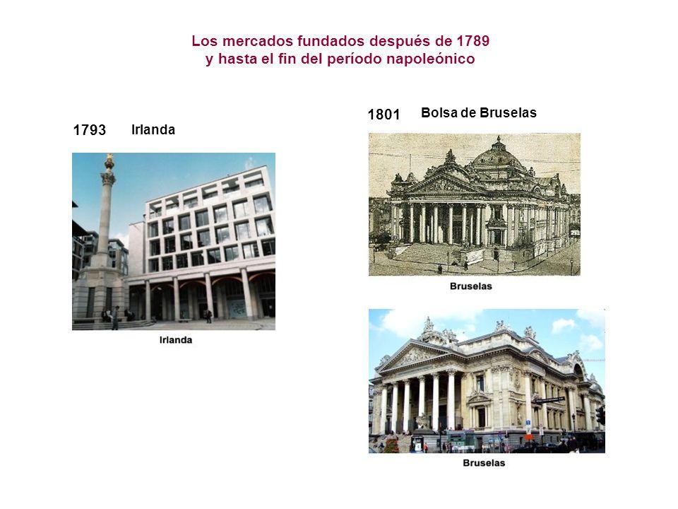 1801 Bolsa de Bruselas Los mercados fundados después de 1789 y hasta el fin del período napoleónico 1793 Irlanda