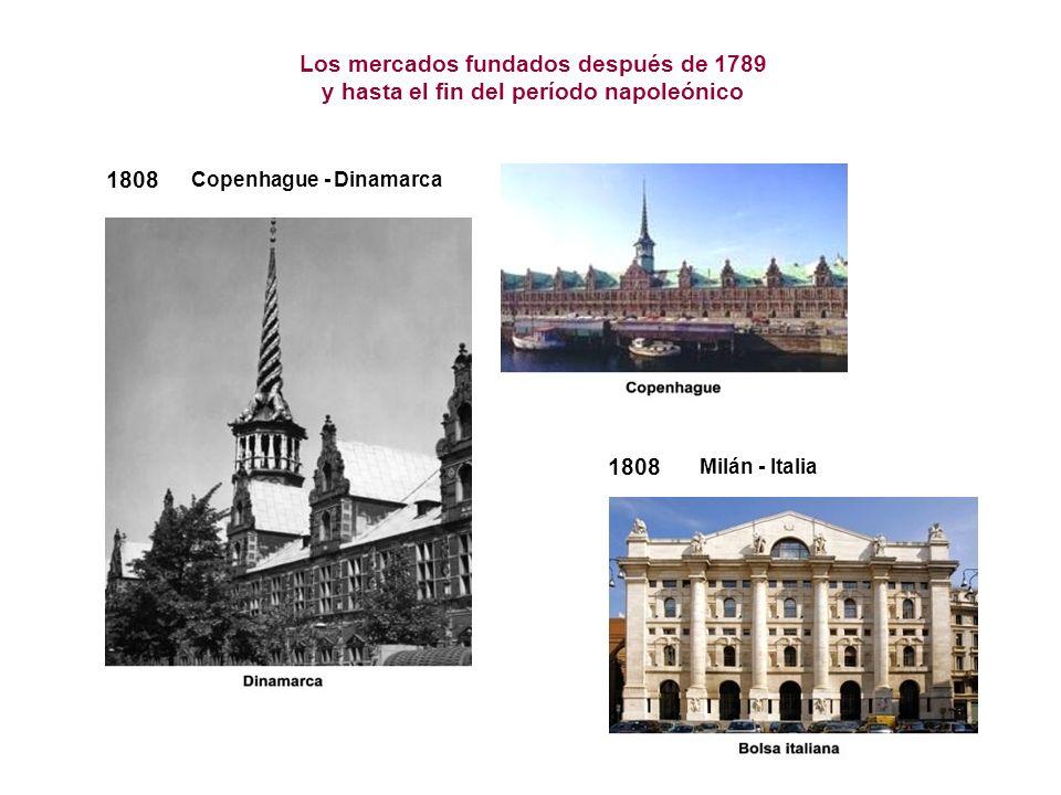 1808 Copenhague - Dinamarca Los mercados fundados después de 1789 y hasta el fin del período napoleónico 1808 Milán - Italia