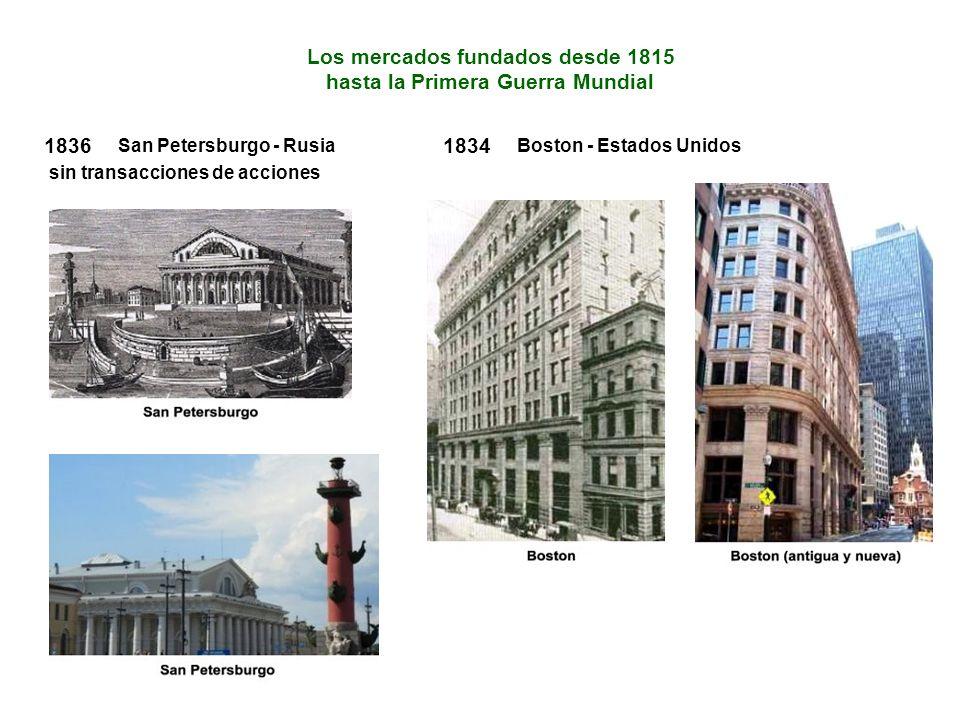 1836 sin transacciones de acciones San Petersburgo - Rusia Los mercados fundados desde 1815 hasta la Primera Guerra Mundial 1834 Boston - Estados Unidos