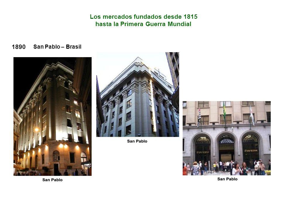 Los mercados fundados desde 1815 hasta la Primera Guerra Mundial 1890 San Pablo – Brasil