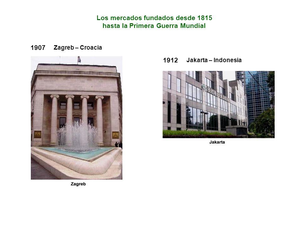 1907 Zagreb – Croacia Los mercados fundados desde 1815 hasta la Primera Guerra Mundial 1912 Jakarta – Indonesia