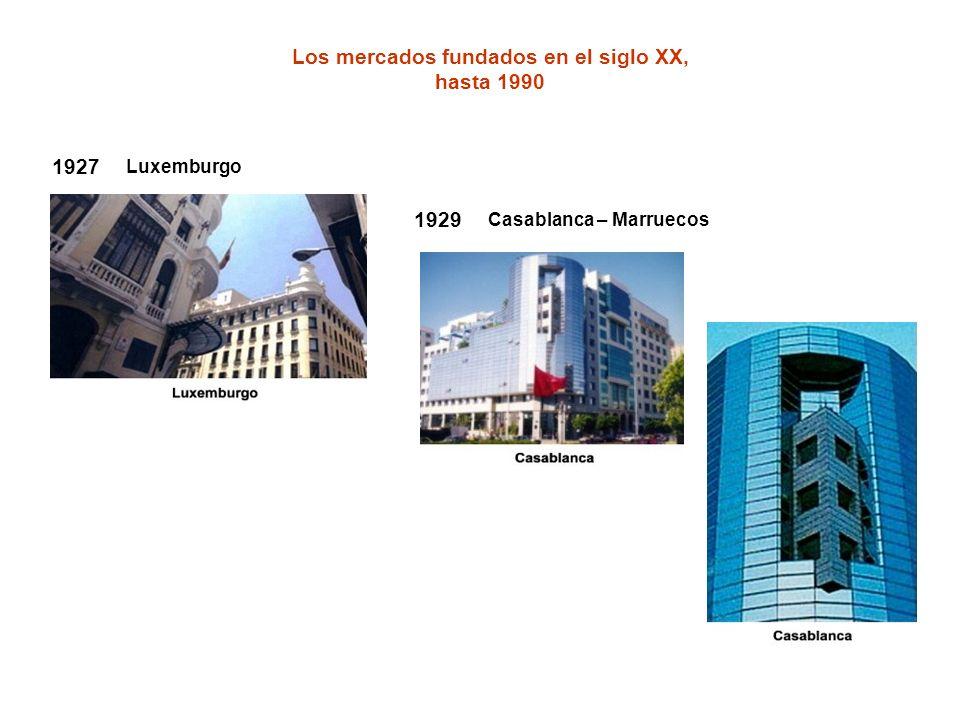 Los mercados fundados en el siglo XX, hasta 1990 1927 Luxemburgo 1929 Casablanca – Marruecos