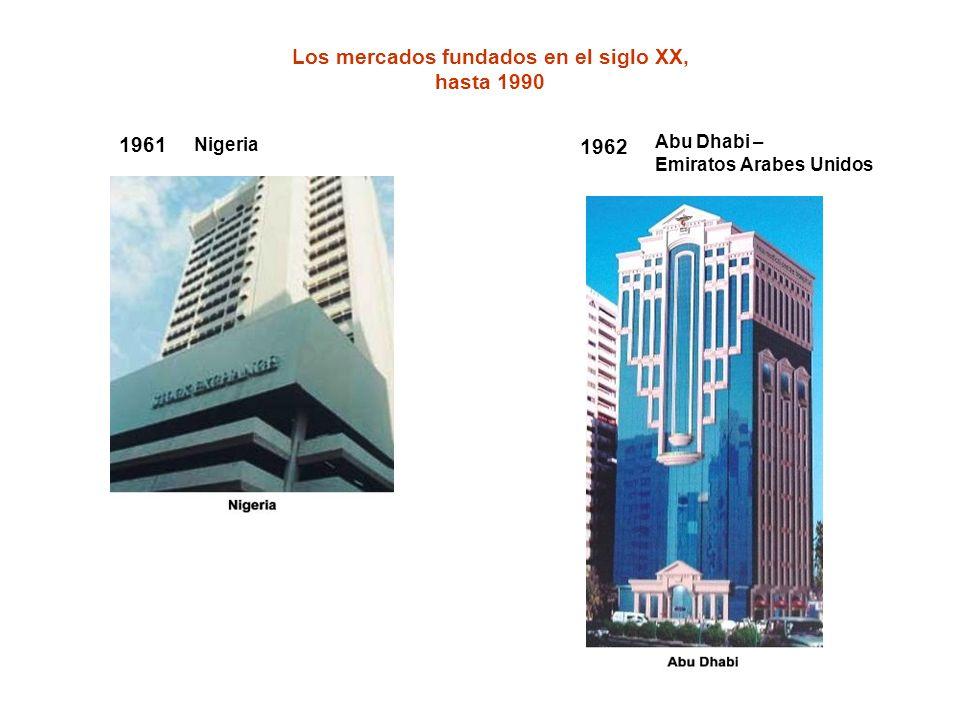 Los mercados fundados en el siglo XX, hasta 1990 1961 Nigeria 1962 Abu Dhabi – Emiratos Arabes Unidos