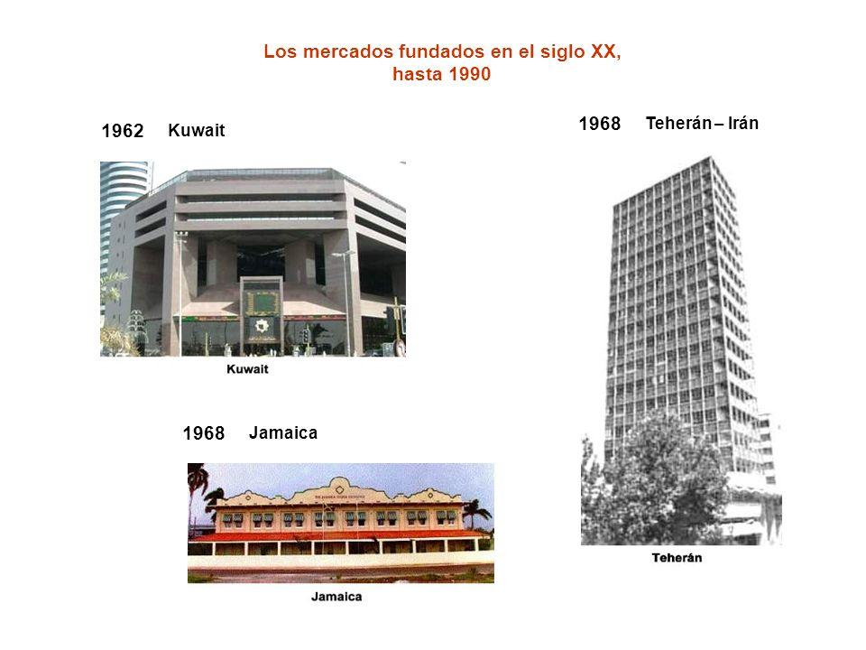 Los mercados fundados en el siglo XX, hasta 1990 1962 Kuwait 1968 Teherán – Irán 1968 Jamaica
