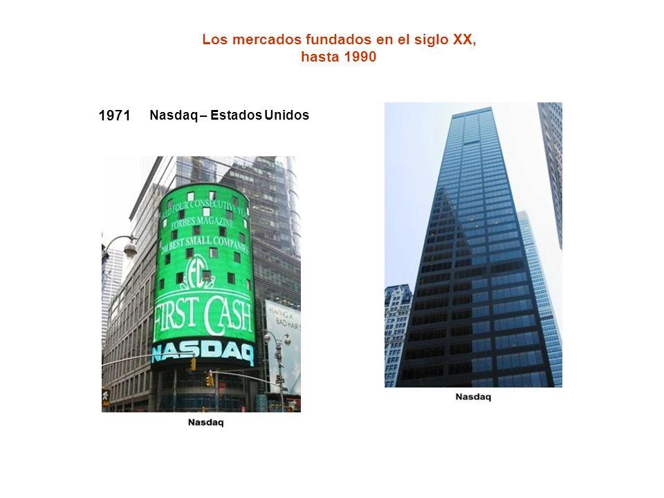 1971 Nasdaq – Estados Unidos Los mercados fundados en el siglo XX, hasta 1990