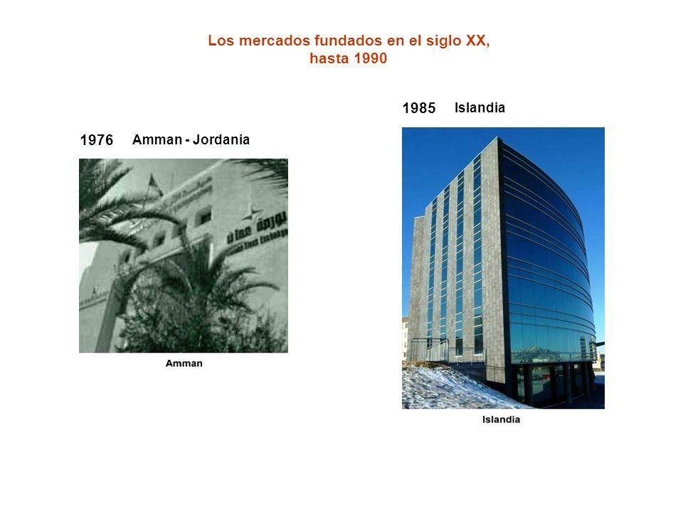 1985 Islandia Los mercados fundados en el siglo XX, hasta 1990 1976 Amman - Jordania