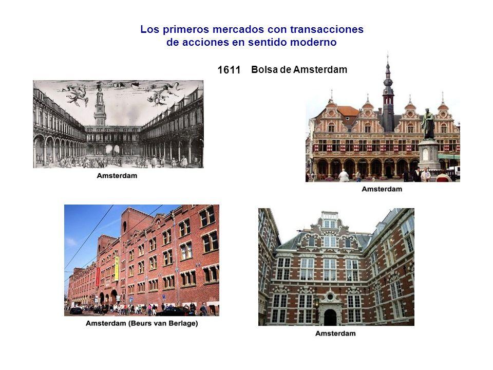 1611 Bolsa de Amsterdam Los primeros mercados con transacciones de acciones en sentido moderno