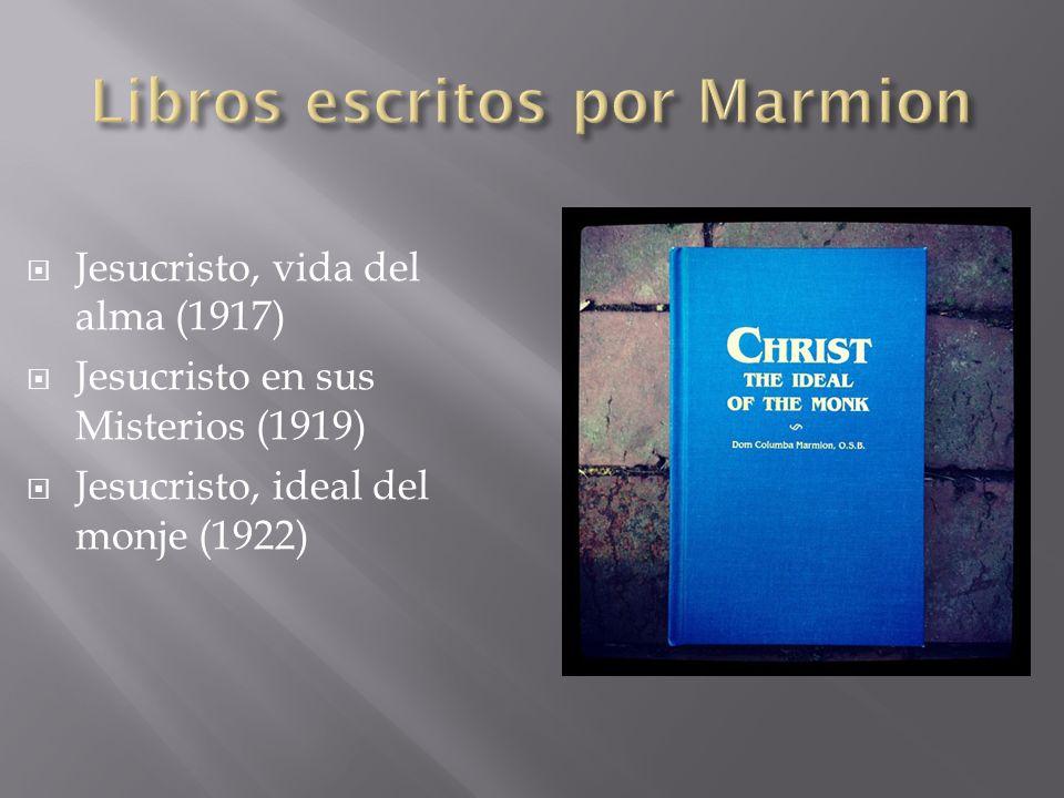 Jesucristo, vida del alma (1917) Jesucristo en sus Misterios (1919) Jesucristo, ideal del monje (1922)