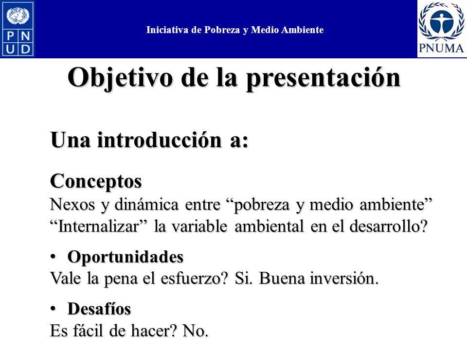 Objetivo de la presentación Una introducción a: Conceptos Nexos y dinámica entre pobreza y medio ambiente Internalizar la variable ambiental en el desarrollo.