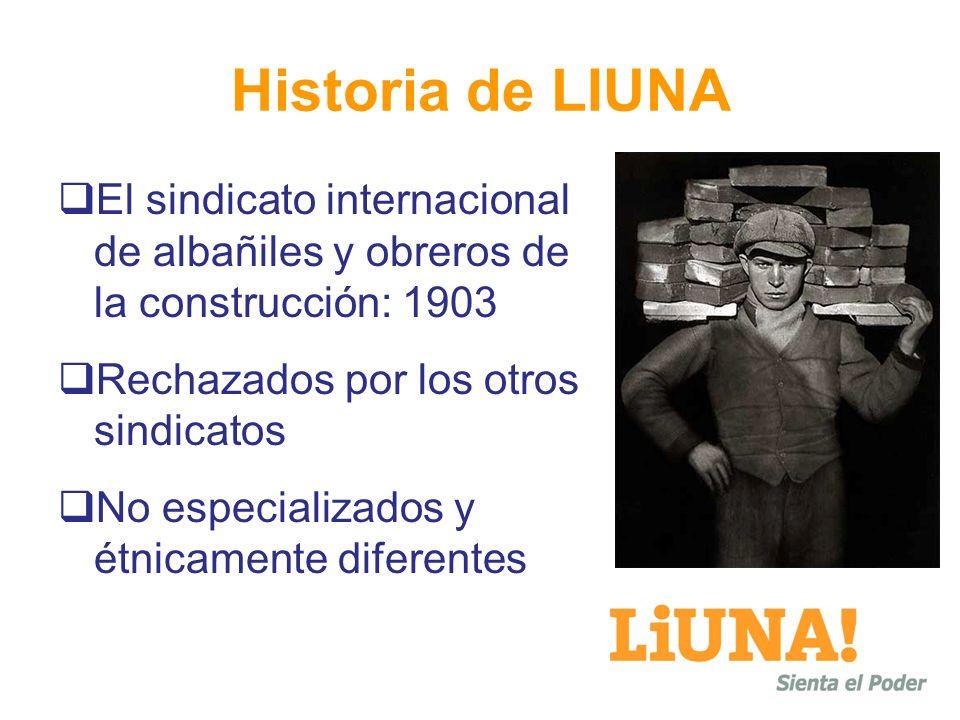 Historia de LIUNA El sindicato internacional de albañiles y obreros de la construcción: 1903 Rechazados por los otros sindicatos No especializados y étnicamente diferentes