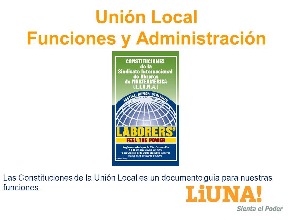 Unión Local Funciones y Administración Las Constituciones de la Unión Local es un documento guía para nuestras funciones.