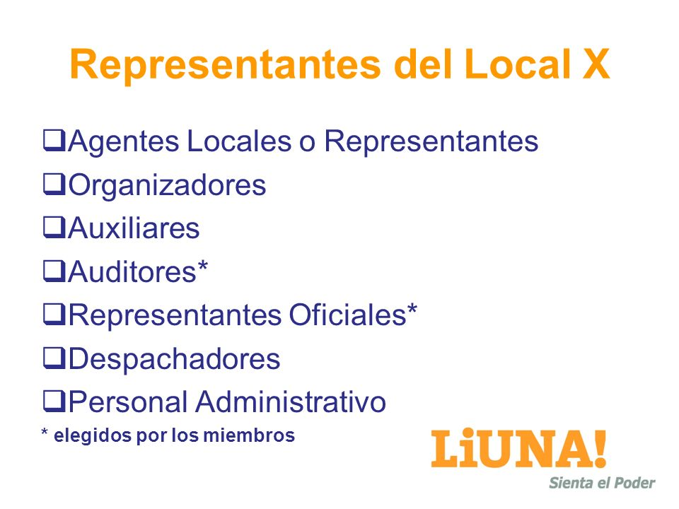 Representantes del Local X Agentes Locales o Representantes Organizadores Auxiliares Auditores* Representantes Oficiales* Despachadores Personal Administrativo * elegidos por los miembros