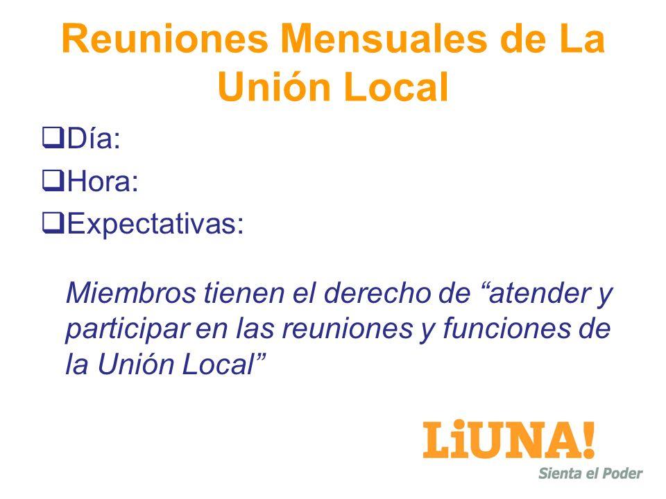 Reuniones Mensuales de La Unión Local Día: Hora: Expectativas: Miembros tienen el derecho de atender y participar en las reuniones y funciones de la Unión Local