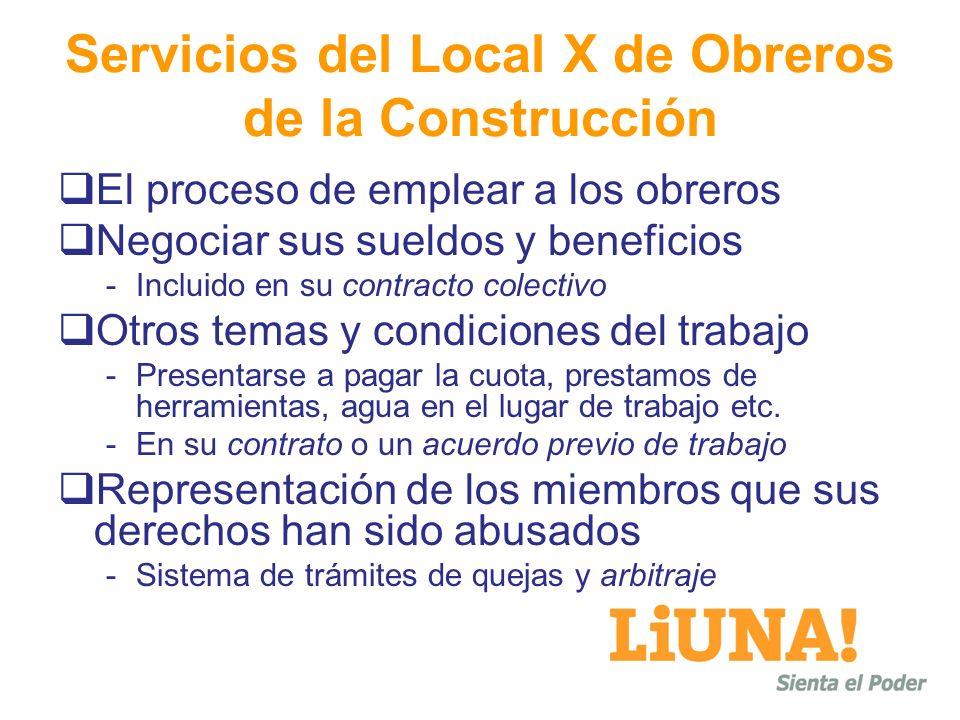 Servicios del Local X de Obreros de la Construcción El proceso de emplear a los obreros Negociar sus sueldos y beneficios -Incluido en su contracto co