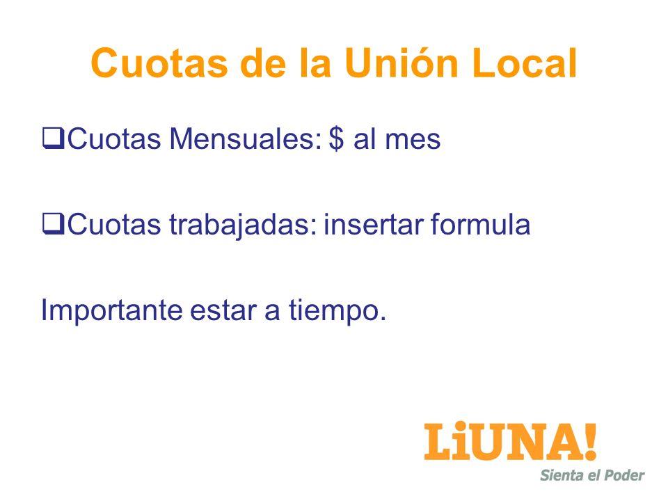 Cuotas de la Unión Local Cuotas Mensuales: $ al mes Cuotas trabajadas: insertar formula Importante estar a tiempo.