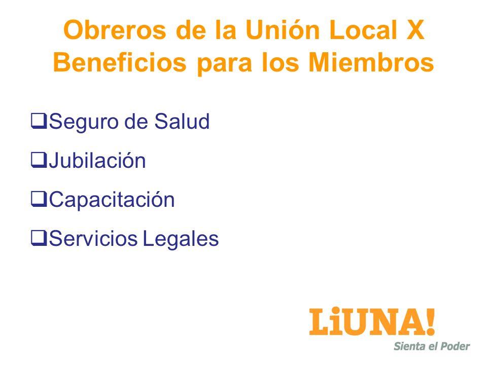 Obreros de la Unión Local X Beneficios para los Miembros Seguro de Salud Jubilación Capacitación Servicios Legales