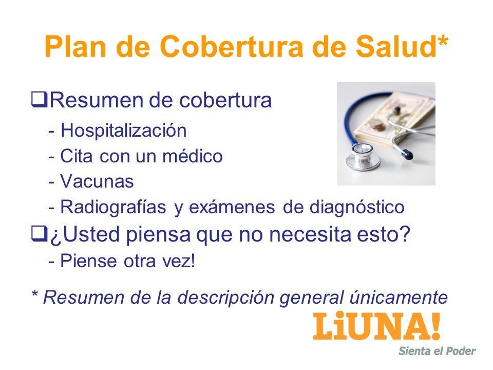 Plan de Cobertura de Salud* Resumen de cobertura - Hospitalización - Cita con un médico - Vacunas - Radiografías y exámenes de diagnóstico ¿Usted pien