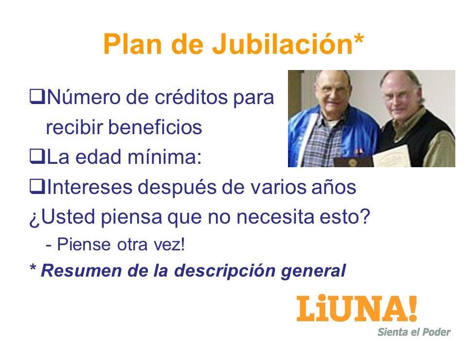 Plan de Jubilación* Número de créditos para recibir beneficios La edad mínima: Intereses después de varios años ¿Usted piensa que no necesita esto? -