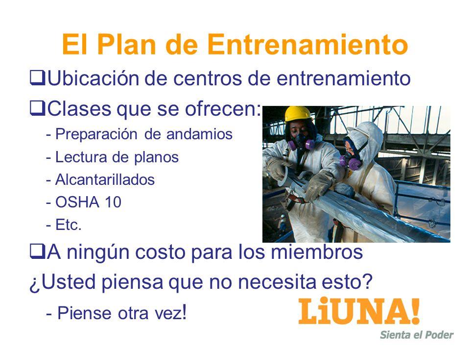 El Plan de Entrenamiento Ubicación de centros de entrenamiento Clases que se ofrecen: - Preparación de andamios - Lectura de planos - Alcantarillados - OSHA 10 - Etc.