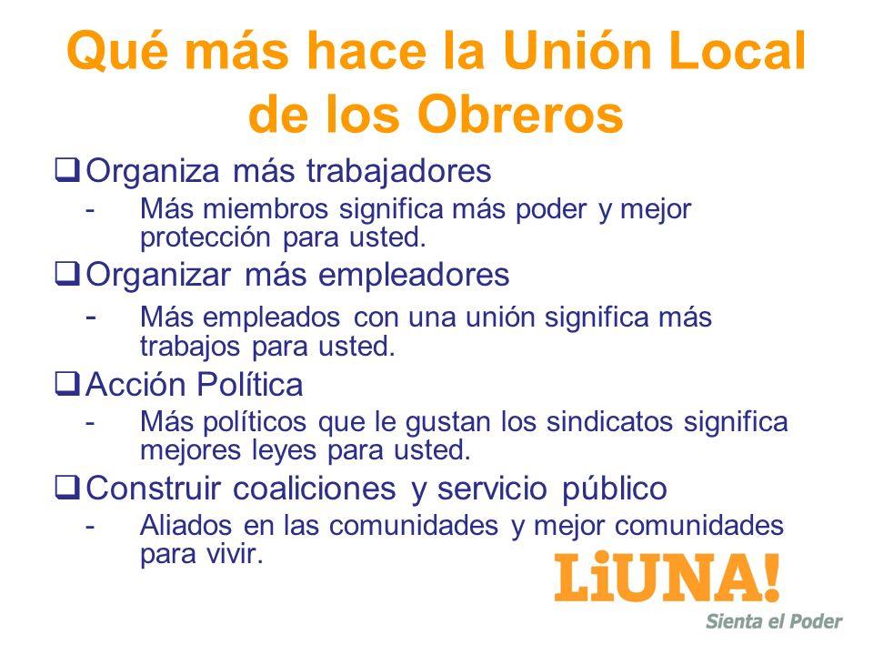 Qué más hace la Unión Local de los Obreros Organiza más trabajadores - Más miembros significa más poder y mejor protección para usted. Organizar más e
