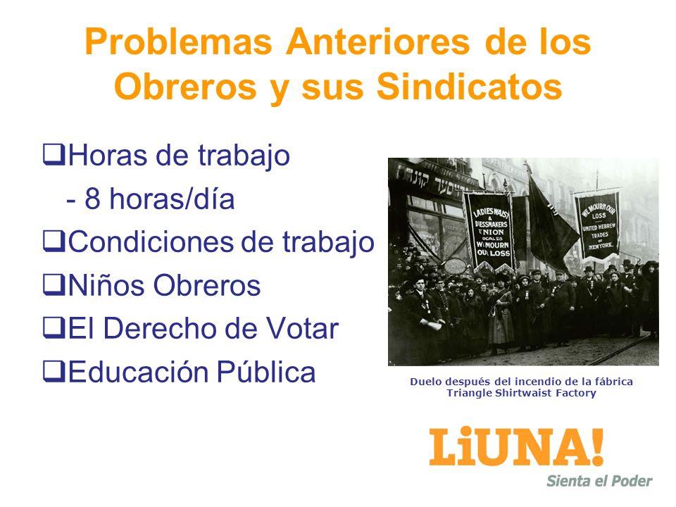 Problemas Anteriores de los Obreros y sus Sindicatos Horas de trabajo - 8 horas/día Condiciones de trabajo Niños Obreros El Derecho de Votar Educación