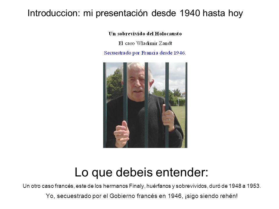 Introduccion: mi presentación desde 1940 hasta hoy Lo que debeis entender: Un otro caso francés, este de los hermanos Finaly, huérfanos y sobrevividos