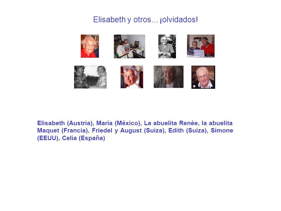 Elisabeth y otros... ¡olvidados! Elisabeth (Austria), María (México), La abuelita Renée, la abuelita Maquet (Francia), Friedel y August (Suiza), Edith