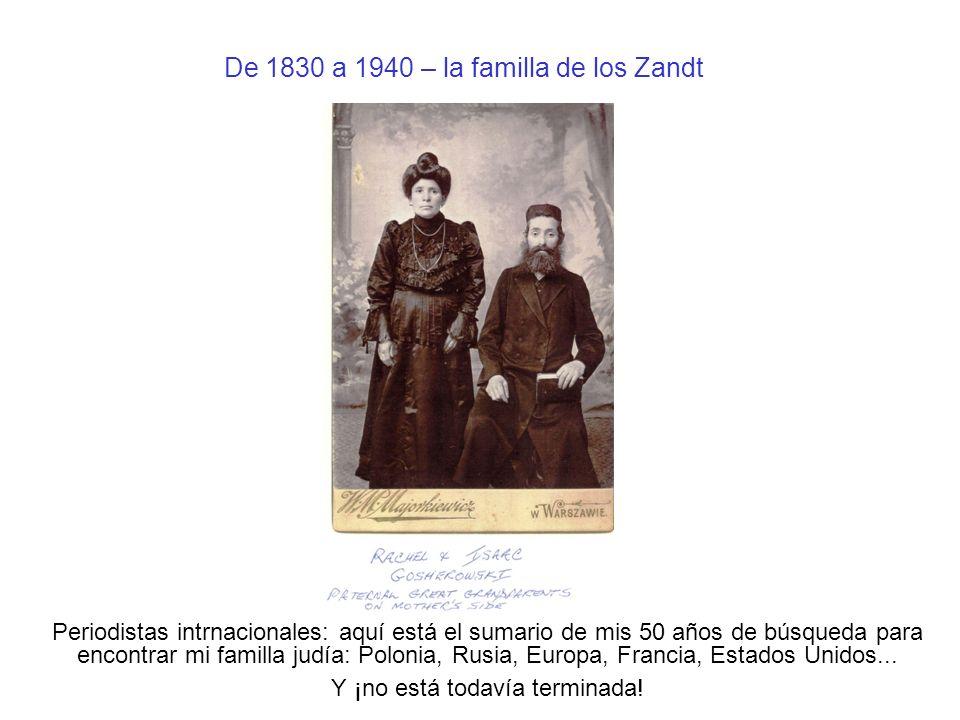 De 1830 a 1940 – la familla de los Zandt Periodistas intrnacionales: aquí está el sumario de mis 50 años de búsqueda para encontrar mi familla judía: