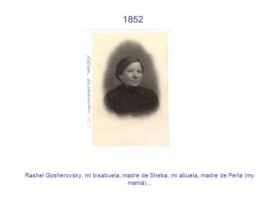 1852 Rashel Gosherovsky, mi bisabuela, madre de Sheba, mi abuela, madre de Perla (my mamá)...