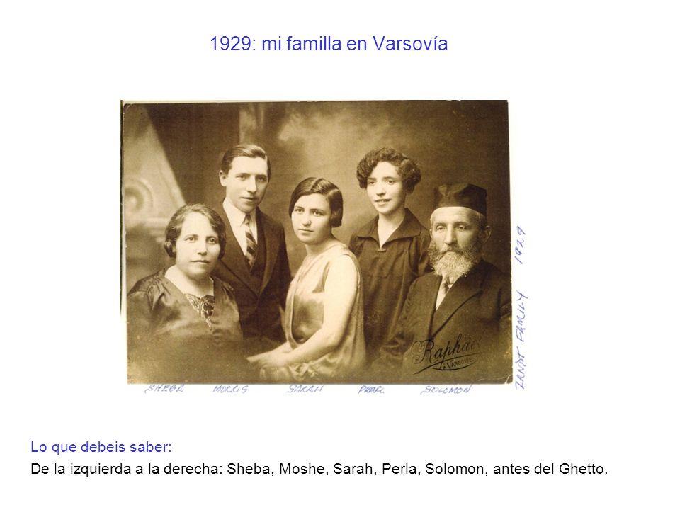 1929: mi familla en Varsovía Lo que debeis saber: De la izquierda a la derecha: Sheba, Moshe, Sarah, Perla, Solomon, antes del Ghetto.