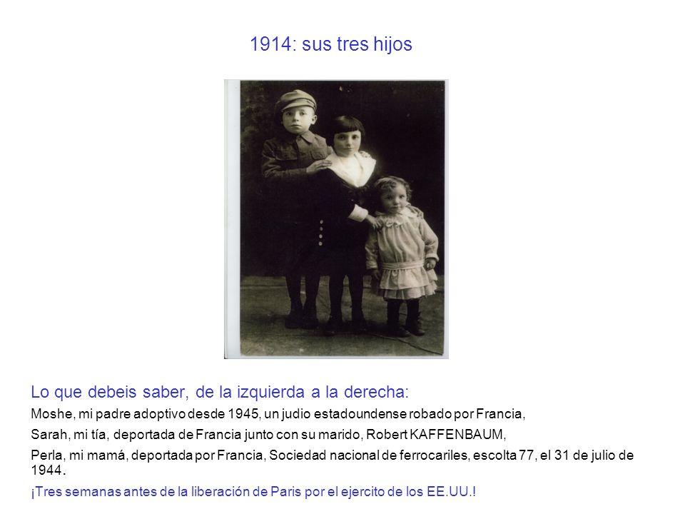 1914: sus tres hijos Lo que debeis saber, de la izquierda a la derecha: Moshe, mi padre adoptivo desde 1945, un judio estadoundense robado por Francia