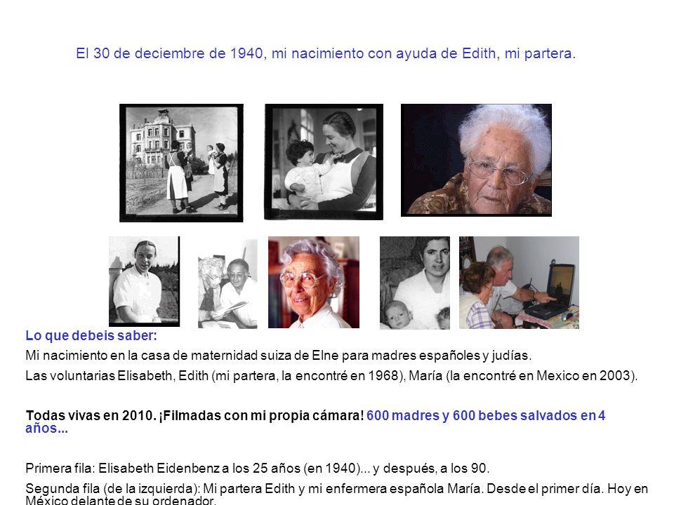 El 30 de deciembre de 1940, mi nacimiento con ayuda de Edith, mi partera. Lo que debeis saber: Mi nacimiento en la casa de maternidad suiza de Elne pa