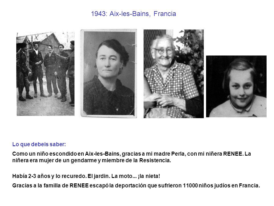1943: Aix-les-Bains, Francia Lo que debeis saber: Como un niño escondido en Aix-les-Bains, gracias a mi madre Perla, con mi niñera RENEE. La niñera er