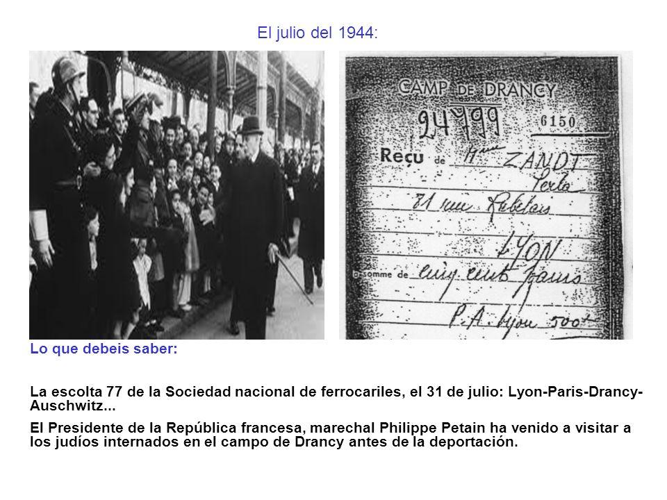 El julio del 1944: Lo que debeis saber: La escolta 77 de la Sociedad nacional de ferrocariles, el 31 de julio: Lyon-Paris-Drancy- Auschwitz... El Pres