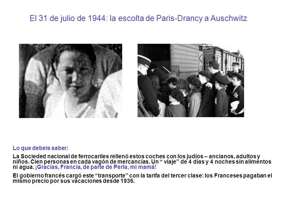 El 31 de julio de 1944: la escolta de Paris-Drancy a Auschwitz Lo que debeis saber: La Socieded nacional de ferrocariles rellenó estos coches con los