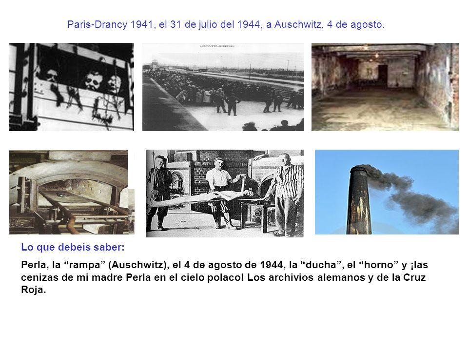 Paris-Drancy 1941, el 31 de julio del 1944, a Auschwitz, 4 de agosto. Lo que debeis saber: Perla, la rampa (Auschwitz), el 4 de agosto de 1944, la duc