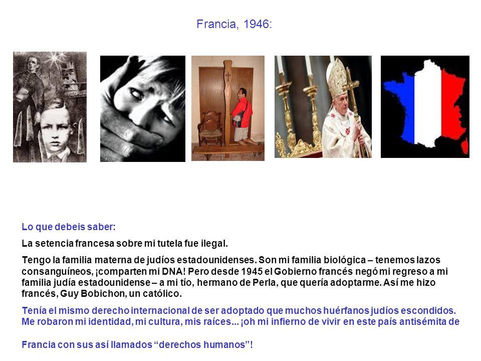Francia, 1946: Lo que debeis saber: La setencia francesa sobre mi tutela fue ilegal. Tengo la familia materna de judíos estadounidenses. Son mi famili