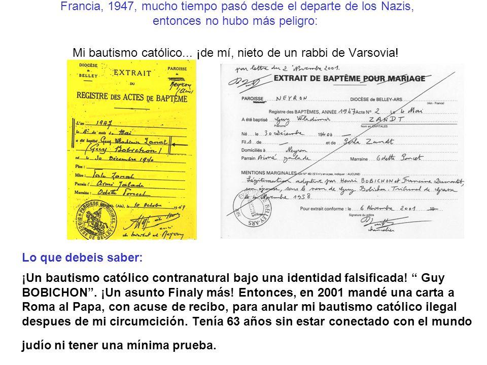 Francia, 1947, mucho tiempo pasó desde el departe de los Nazis, entonces no hubo más peligro: Mi bautismo católico... ¡de mí, nieto de un rabbi de Var