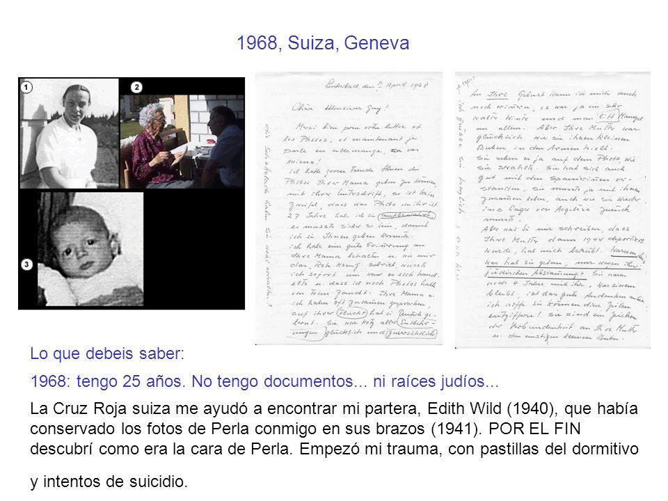 1968, Suiza, Geneva Lo que debeis saber: 1968: tengo 25 años. No tengo documentos... ni raíces judíos... La Cruz Roja suiza me ayudó a encontrar mi pa