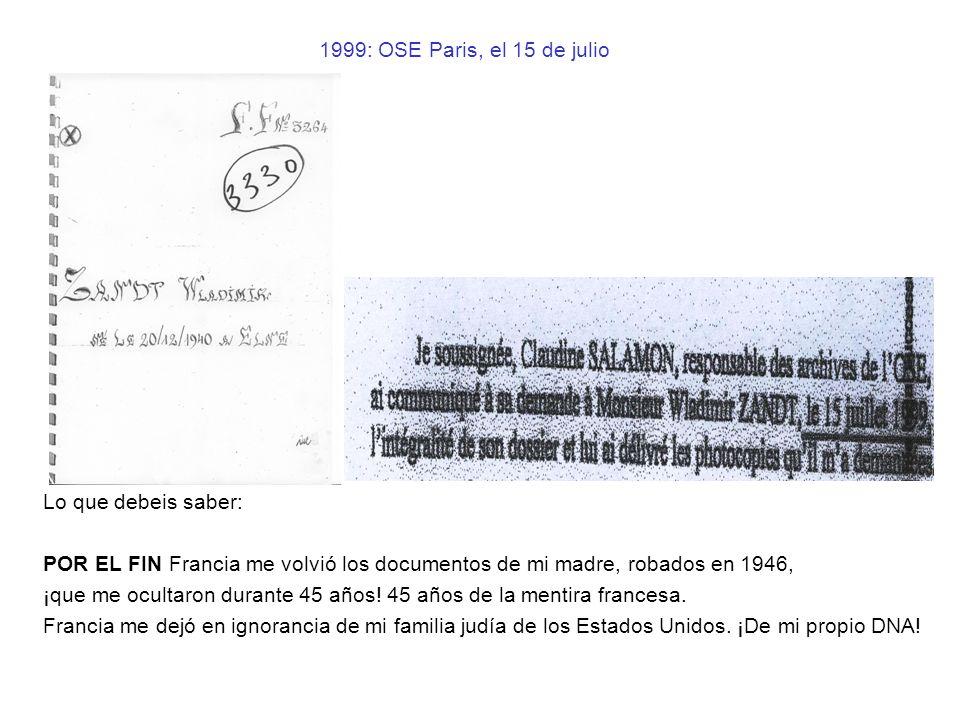 1999: OSE Paris, el 15 de julio Lo que debeis saber: POR EL FIN Francia me volvió los documentos de mi madre, robados en 1946, ¡que me ocultaron duran