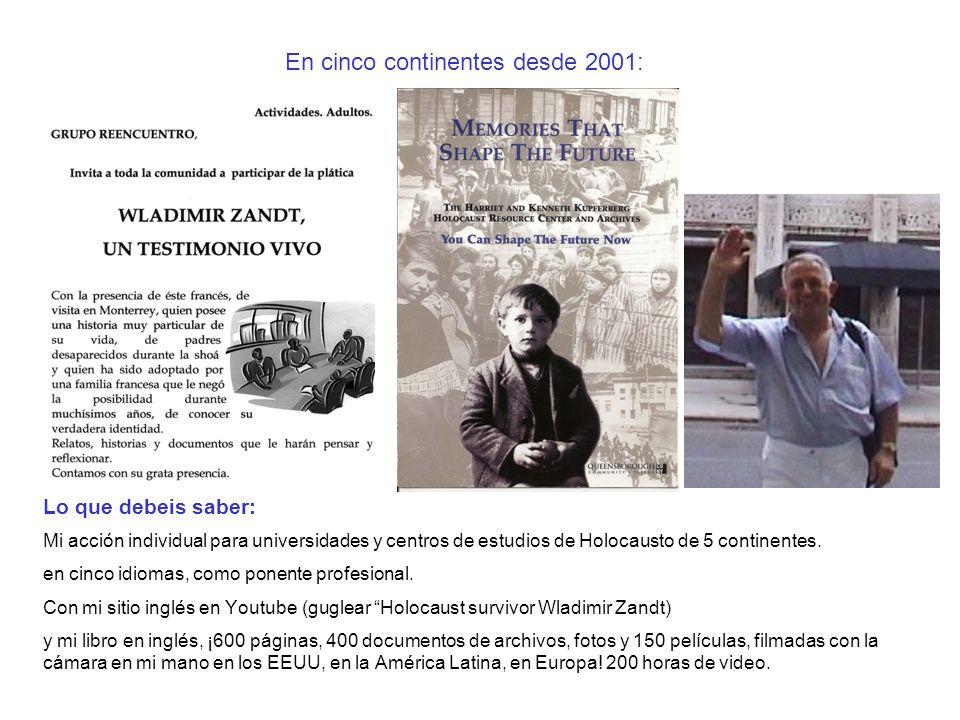 En cinco continentes desde 2001: Lo que debeis saber: Mi acción individual para universidades y centros de estudios de Holocausto de 5 continentes. en