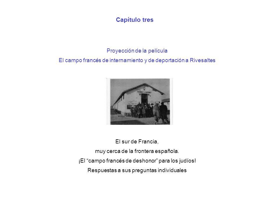 Capítulo tres Proyección de la película El campo francés de internamiento y de deportación a Rivesaltes El sur de Francia, muy cerca de la frontera es