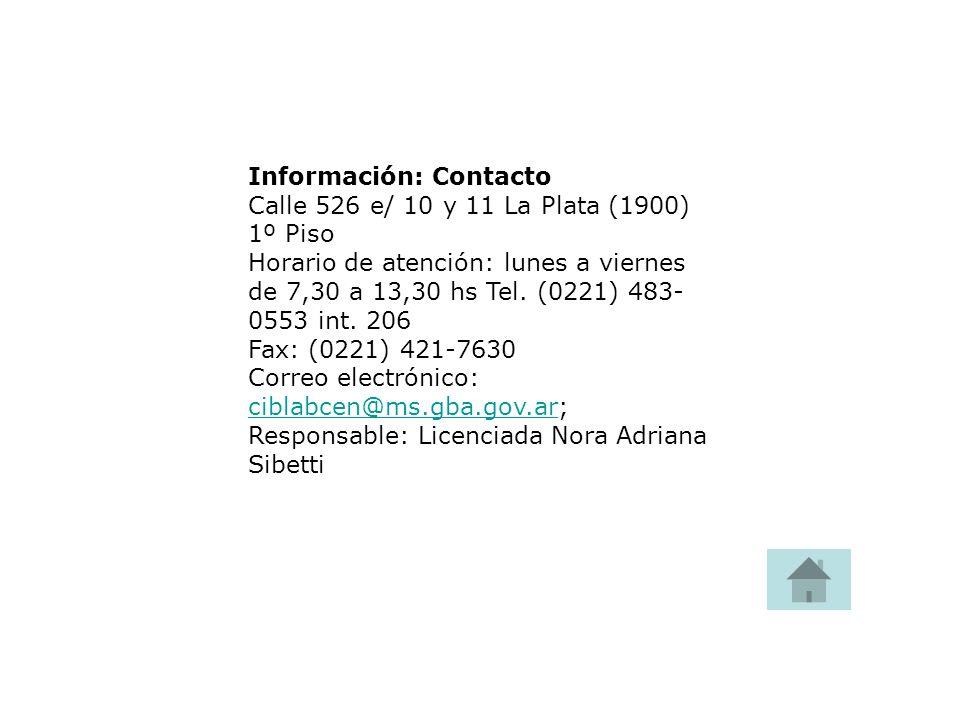 Información: Contacto Calle 526 e/ 10 y 11 La Plata (1900) 1º Piso Horario de atención: lunes a viernes de 7,30 a 13,30 hs Tel. (0221) 483- 0553 int.