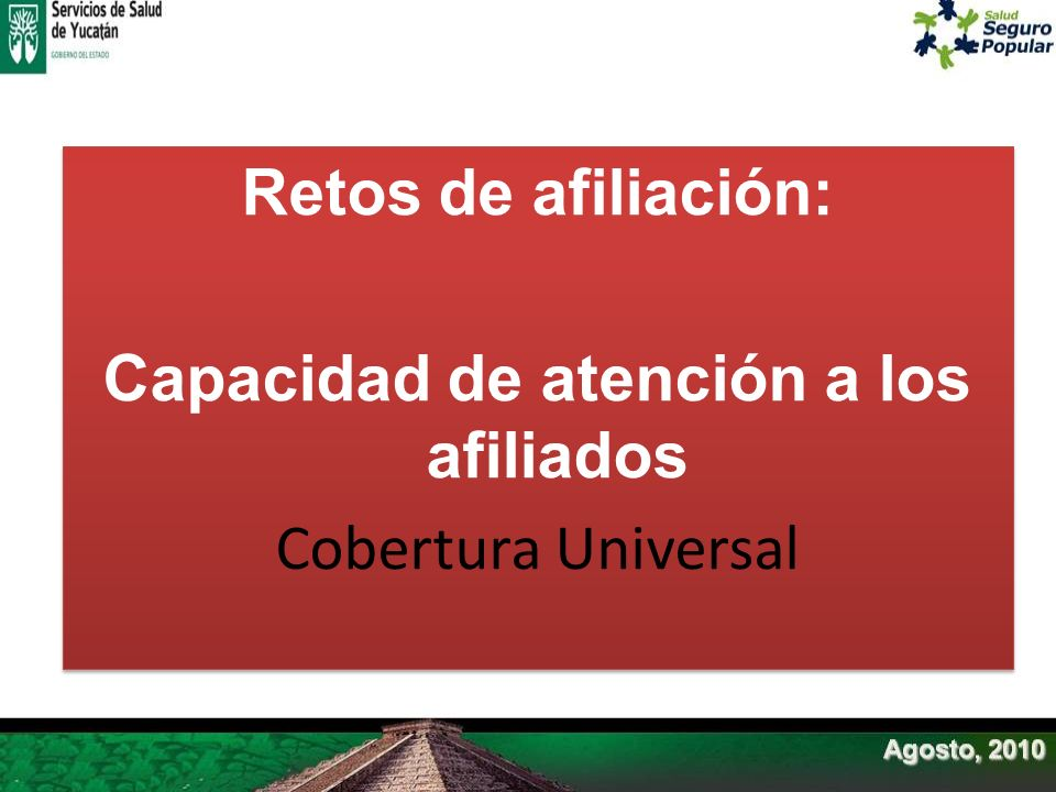 Retos de afiliación: Capacidad de atención a los afiliados Cobertura Universal Retos de afiliación: Capacidad de atención a los afiliados Cobertura Un